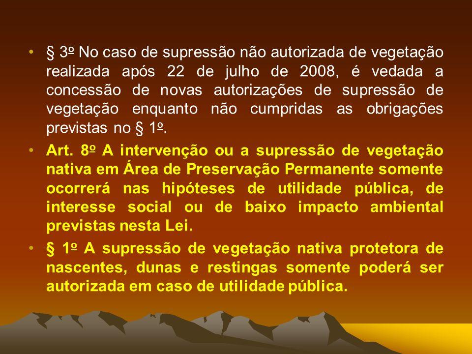 § 3o No caso de supressão não autorizada de vegetação realizada após 22 de julho de 2008, é vedada a concessão de novas autorizações de supressão de vegetação enquanto não cumpridas as obrigações previstas no § 1o.