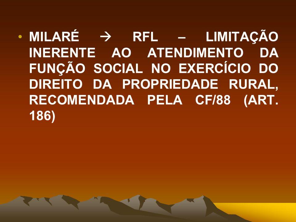 MILARÉ  RFL – LIMITAÇÃO INERENTE AO ATENDIMENTO DA FUNÇÃO SOCIAL NO EXERCÍCIO DO DIREITO DA PROPRIEDADE RURAL, RECOMENDADA PELA CF/88 (ART.