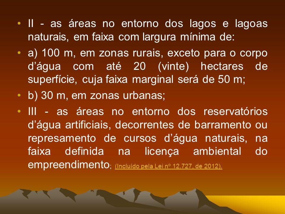 II - as áreas no entorno dos lagos e lagoas naturais, em faixa com largura mínima de: