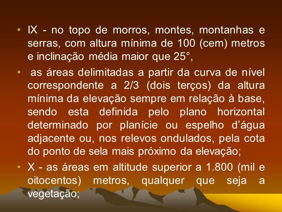 IX - no topo de morros, montes, montanhas e serras, com altura mínima de 100 (cem) metros e inclinação média maior que 25°,