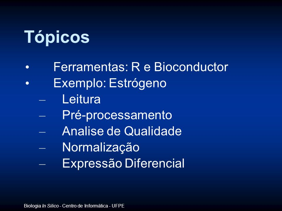 Tópicos Ferramentas: R e Bioconductor Exemplo: Estrógeno Leitura
