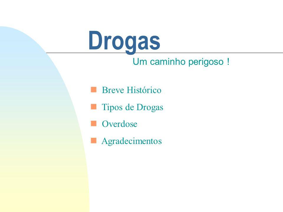 Drogas Um caminho perigoso ! Breve Histórico Tipos de Drogas Overdose