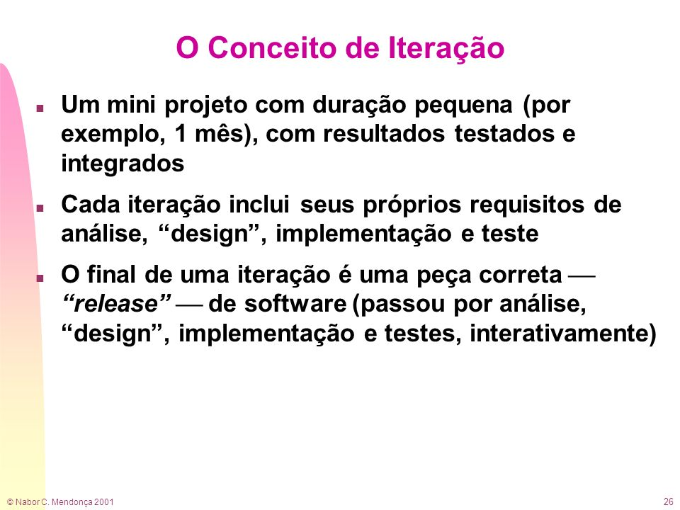 O Conceito de IteraçãoUm mini projeto com duração pequena (por exemplo, 1 mês), com resultados testados e integrados.