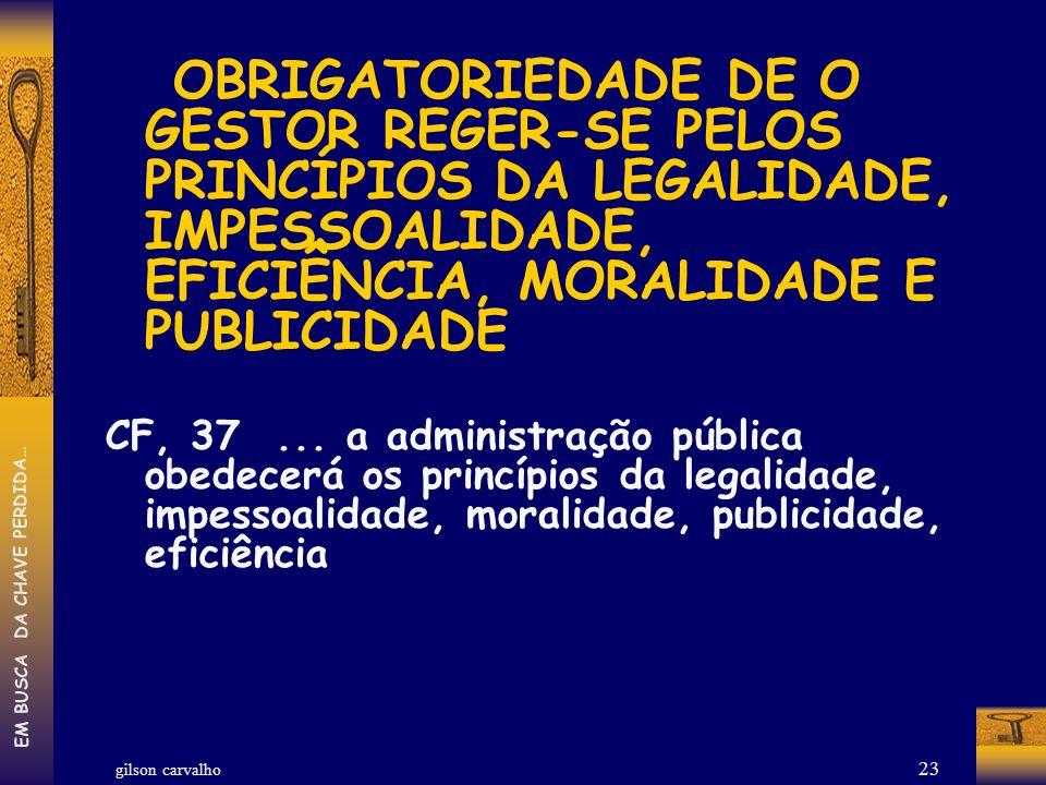 OBRIGATORIEDADE DE O GESTOR REGER-SE PELOS PRINCÍPIOS DA LEGALIDADE, IMPESSOALIDADE, EFICIÊNCIA, MORALIDADE E PUBLICIDADE