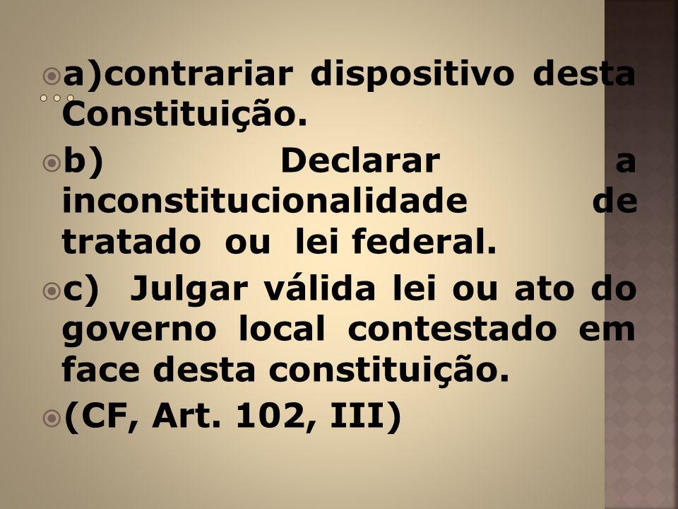 ... a)contrariar dispositivo desta Constituição.
