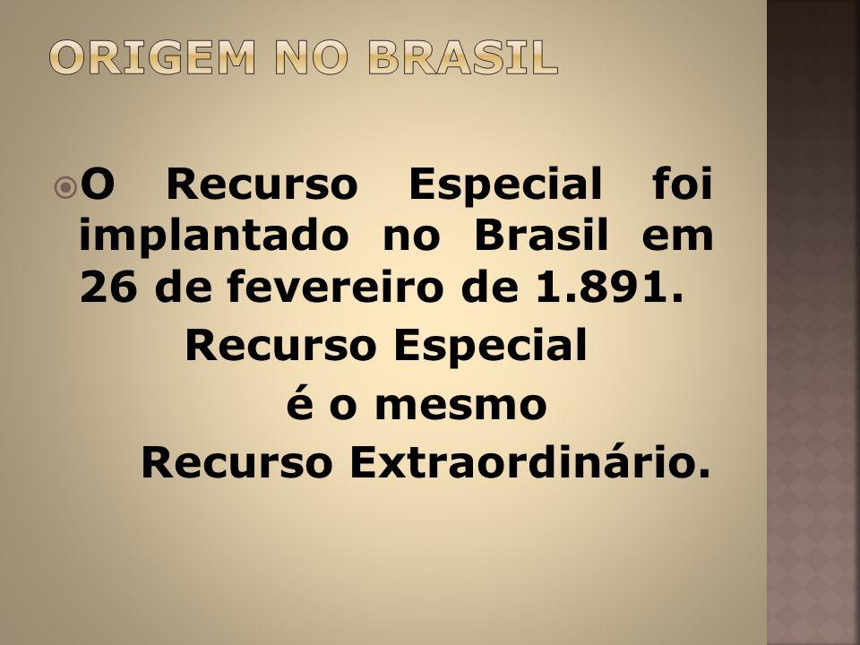 ORIGEM NO BRASIL O Recurso Especial foi implantado no Brasil em 26 de fevereiro de 1.891. Recurso Especial.