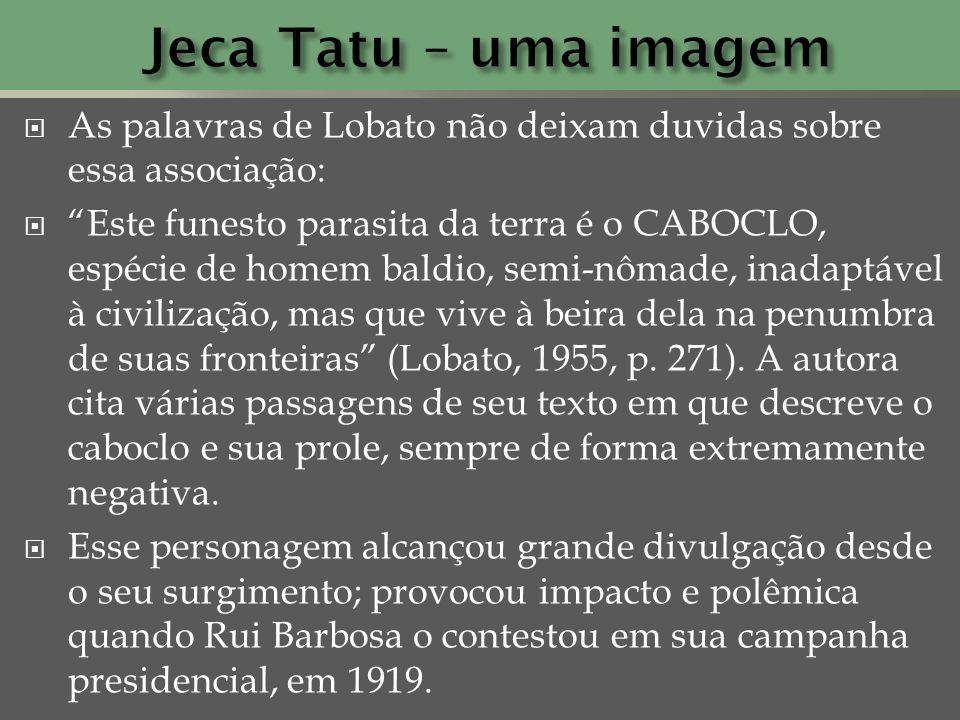Jeca Tatu – uma imagem As palavras de Lobato não deixam duvidas sobre essa associação: