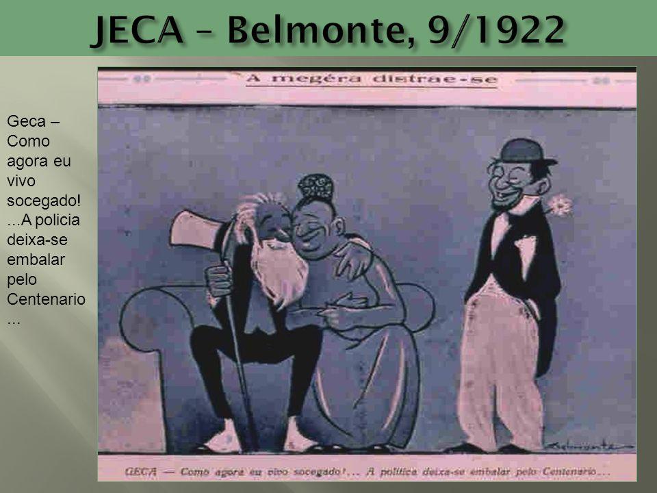 JECA – Belmonte, 9/1922 Geca – Como agora eu vivo socegado! ...A policia deixa-se embalar pelo Centenario...