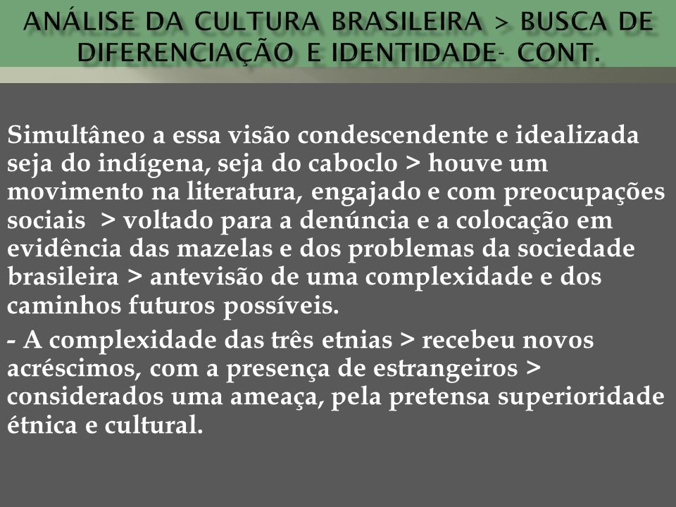 Análise da cultura brasileira > busca de diferenciação e identidade- cont.