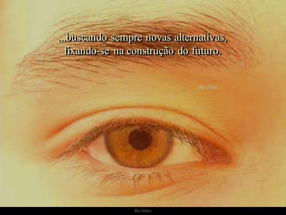...buscando sempre novas alternativas, fixando-se na construção do futuro.