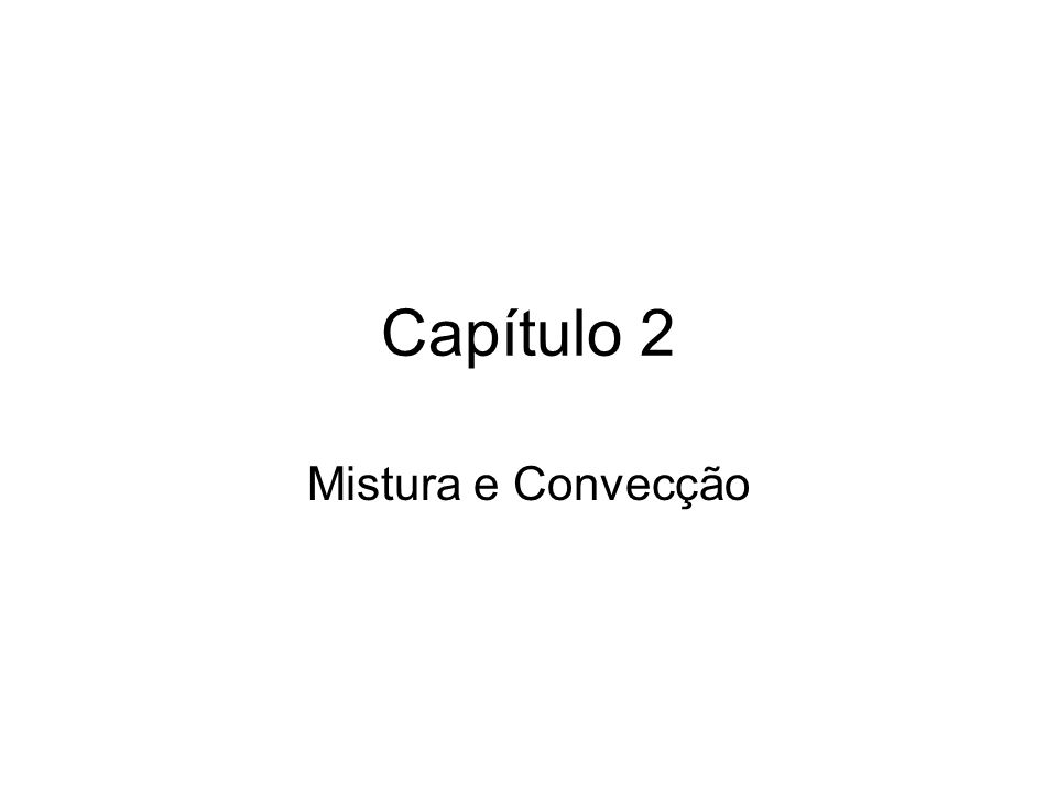 Capítulo 2 Mistura e Convecção