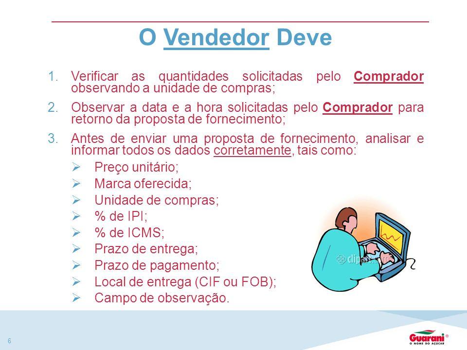 O Vendedor Deve Verificar as quantidades solicitadas pelo Comprador observando a unidade de compras;