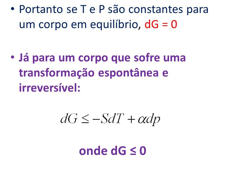 Portanto se T e P são constantes para um corpo em equilíbrio, dG = 0
