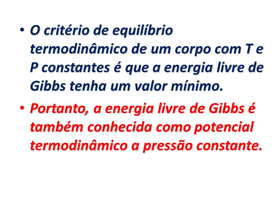 O critério de equilíbrio termodinâmico de um corpo com T e P constantes é que a energia livre de Gibbs tenha um valor mínimo.