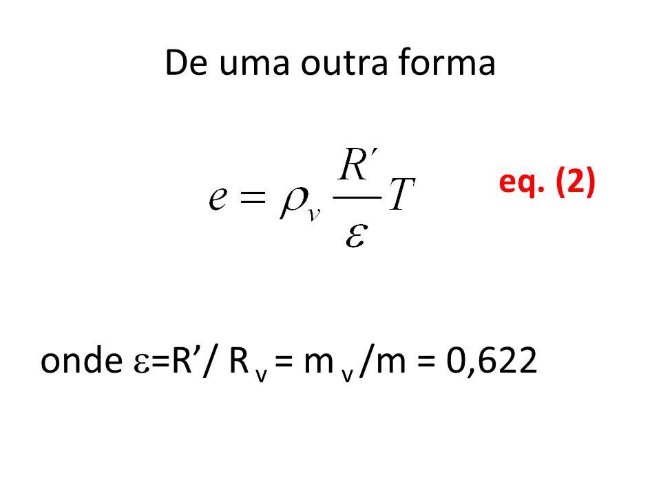 De uma outra forma onde =R'/ R v = m v /m = 0,622 eq. (2)