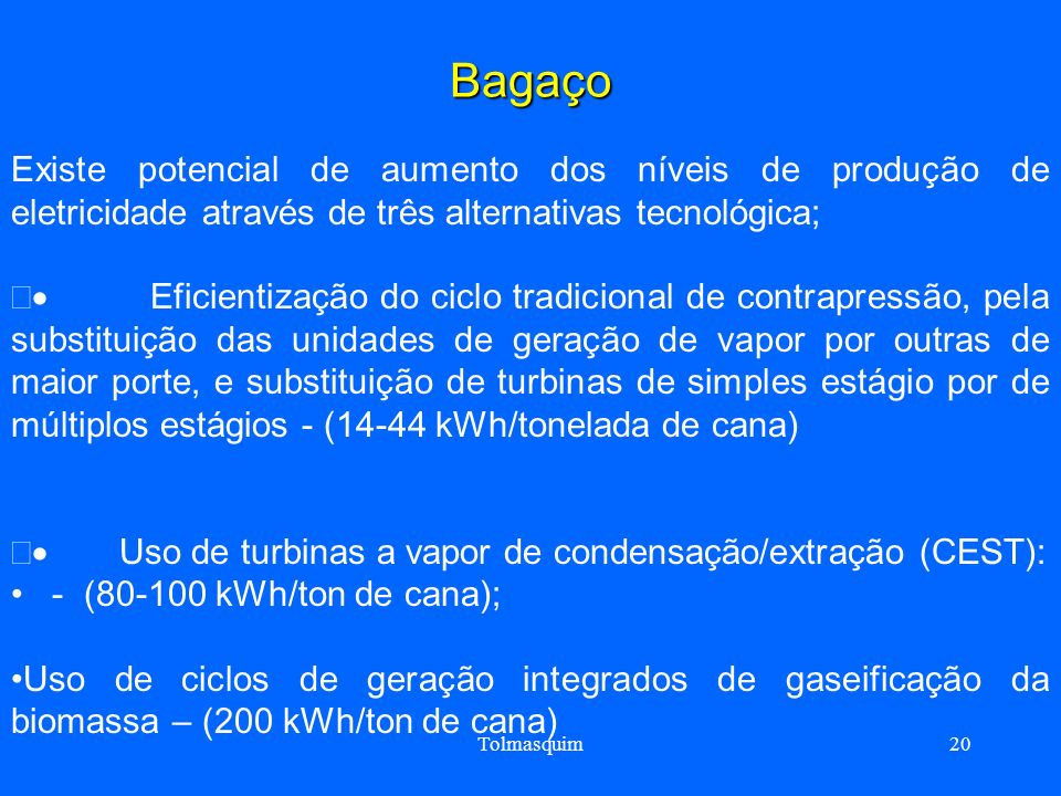 Bagaço Existe potencial de aumento dos níveis de produção de eletricidade através de três alternativas tecnológica;