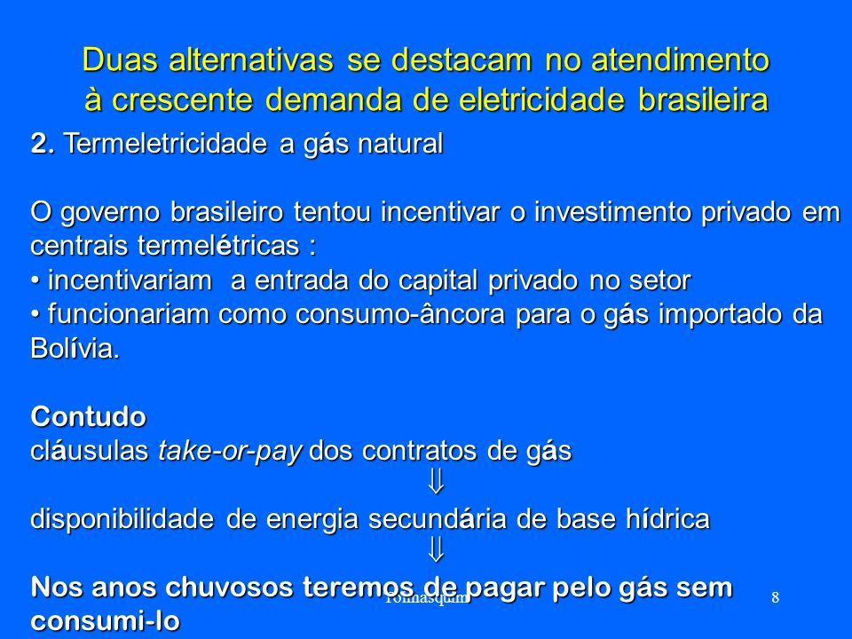 Duas alternativas se destacam no atendimento à crescente demanda de eletricidade brasileira
