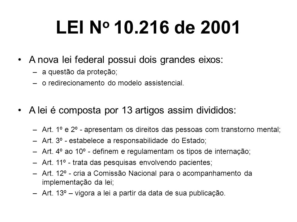 LEI No 10.216 de 2001 A nova lei federal possui dois grandes eixos: