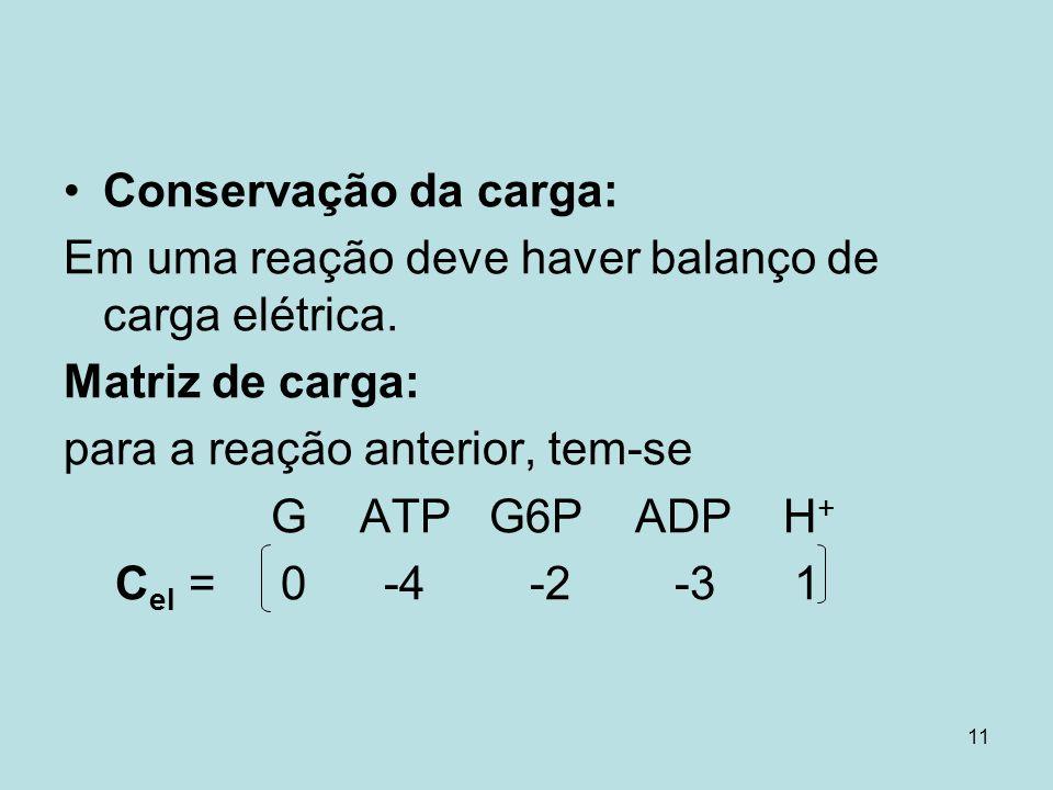 Conservação da carga:Em uma reação deve haver balanço de carga elétrica. Matriz de carga: para a reação anterior, tem-se.