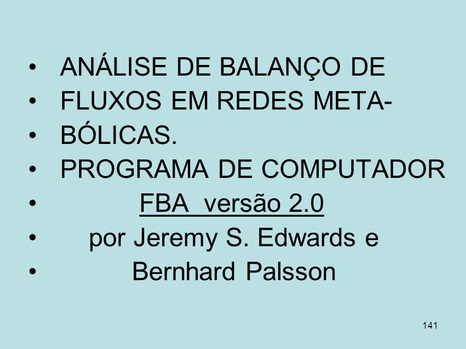 ANÁLISE DE BALANÇO DE FLUXOS EM REDES META- BÓLICAS. PROGRAMA DE COMPUTADOR. FBA versão 2.0. por Jeremy S. Edwards e.