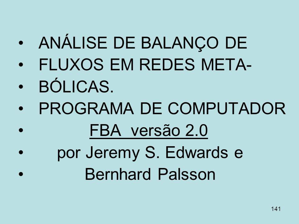 ANÁLISE DE BALANÇO DEFLUXOS EM REDES META- BÓLICAS. PROGRAMA DE COMPUTADOR. FBA versão 2.0. por Jeremy S. Edwards e.