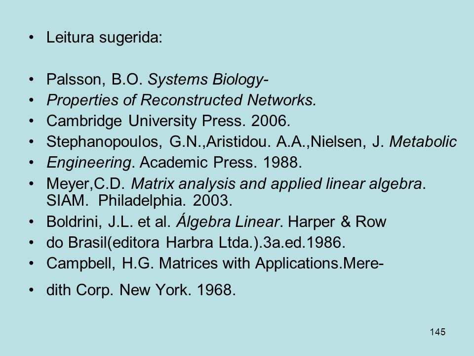 Leitura sugerida:Palsson, B.O. Systems Biology- Properties of Reconstructed Networks. Cambridge University Press. 2006.