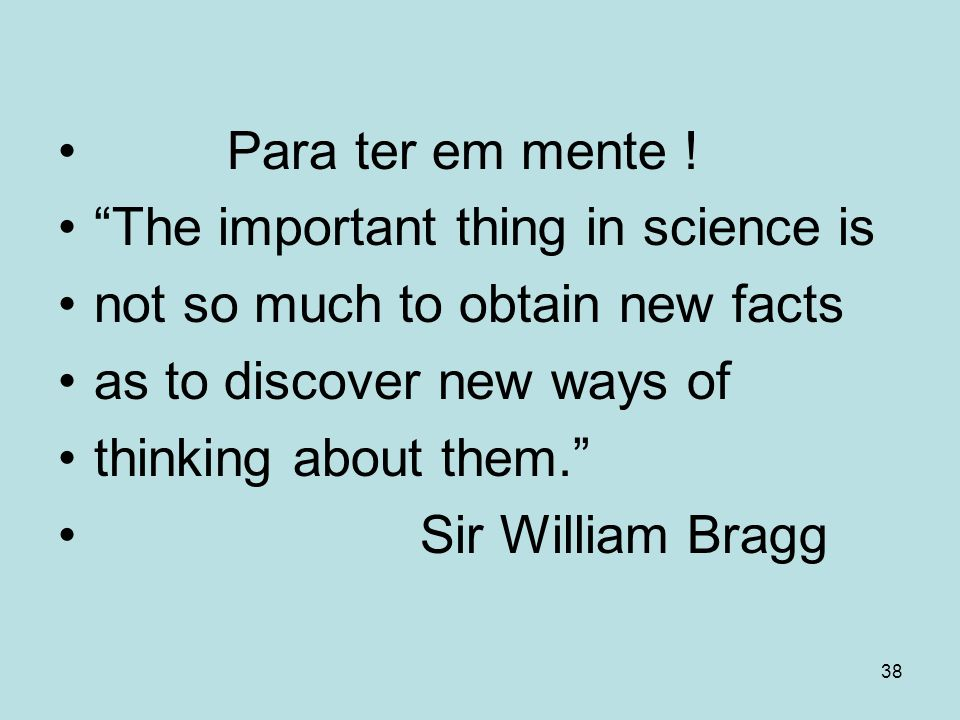 Para ter em mente ! The important thing in science is. not so much to obtain new facts. as to discover new ways of.