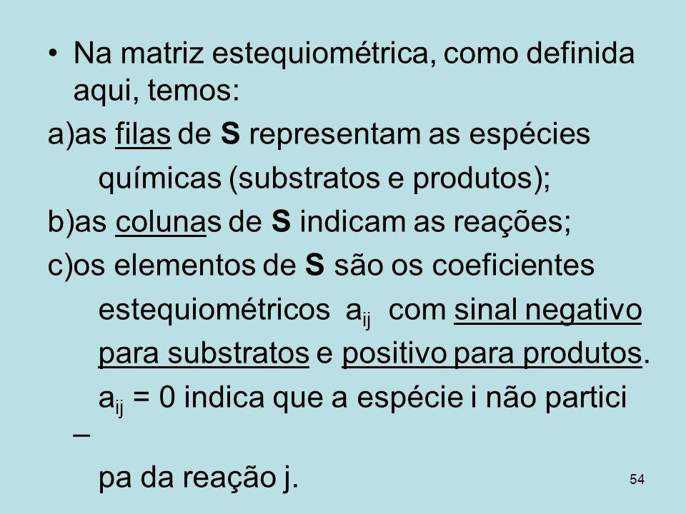 Na matriz estequiométrica, como definida aqui, temos: