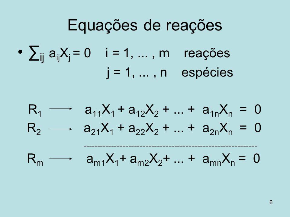 Equações de reações ∑ij aijXj = 0 i = 1, ... , m reações