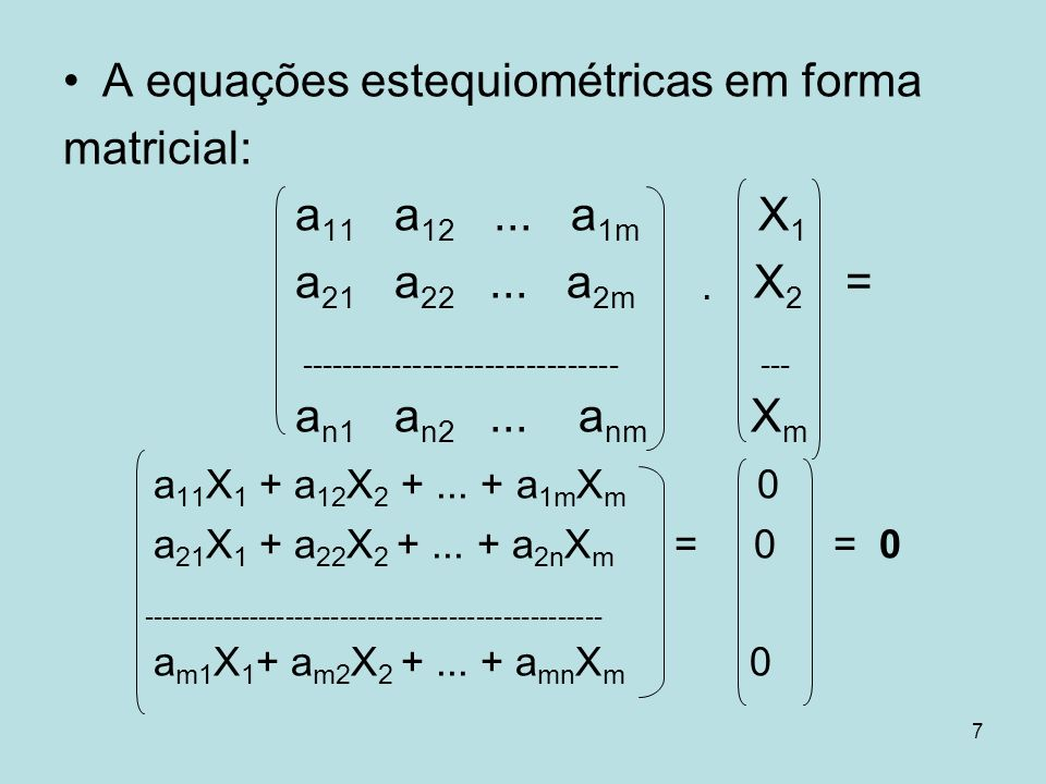 A equações estequiométricas em forma matricial: a11 a12 ... a1m X1