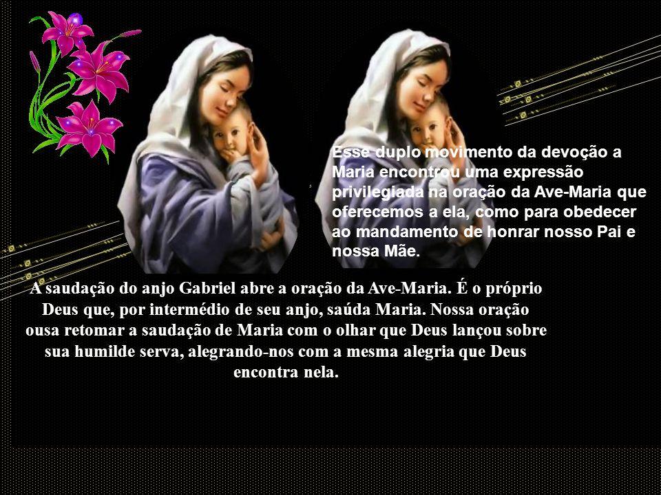 Esse duplo movimento da devoção a Maria encontrou uma expressão privilegiada na oração da Ave-Maria que oferecemos a ela, como para obedecer ao mandamento de honrar nosso Pai e nossa Mãe.