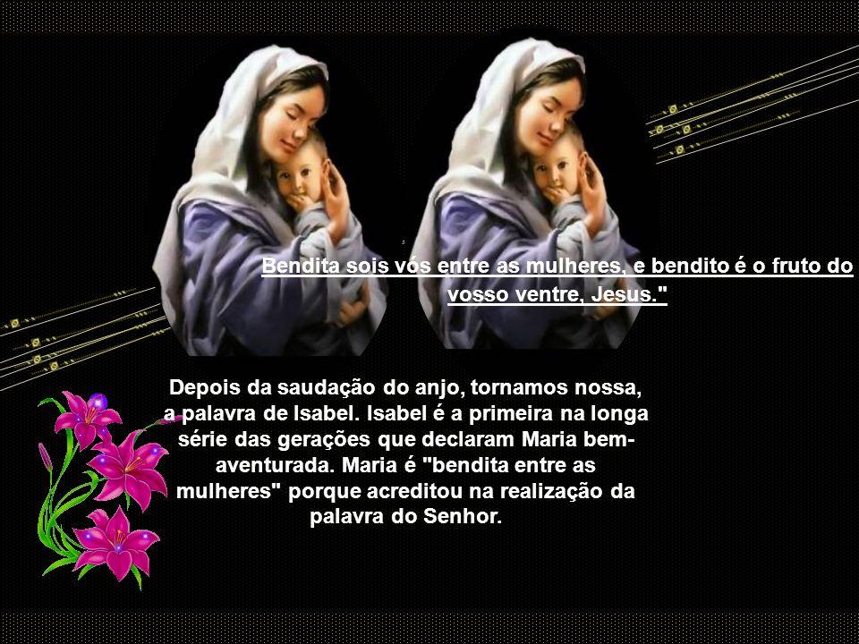 Bendita sois vós entre as mulheres, e bendito é o fruto do vosso ventre, Jesus.