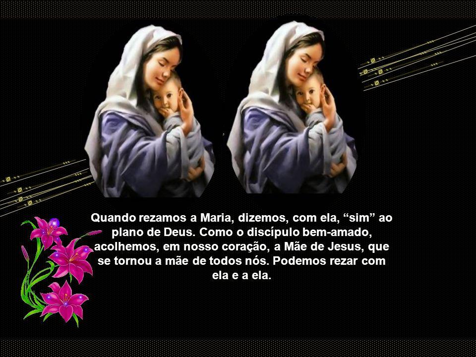 Quando rezamos a Maria, dizemos, com ela, sim ao plano de Deus