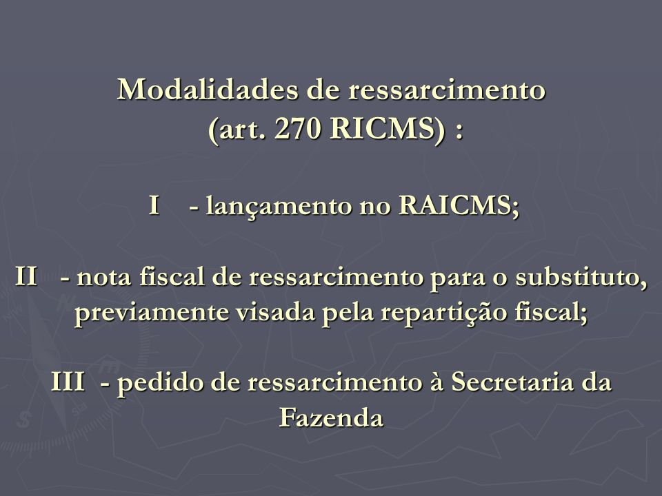 Modalidades de ressarcimento (art. 270 RICMS) :