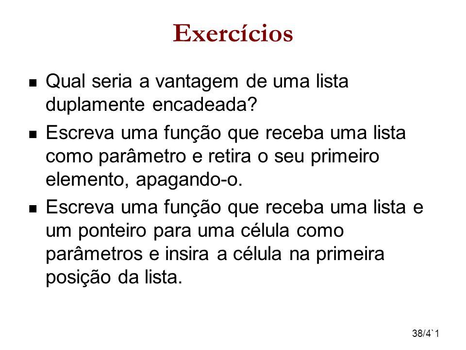 Exercícios Qual seria a vantagem de uma lista duplamente encadeada