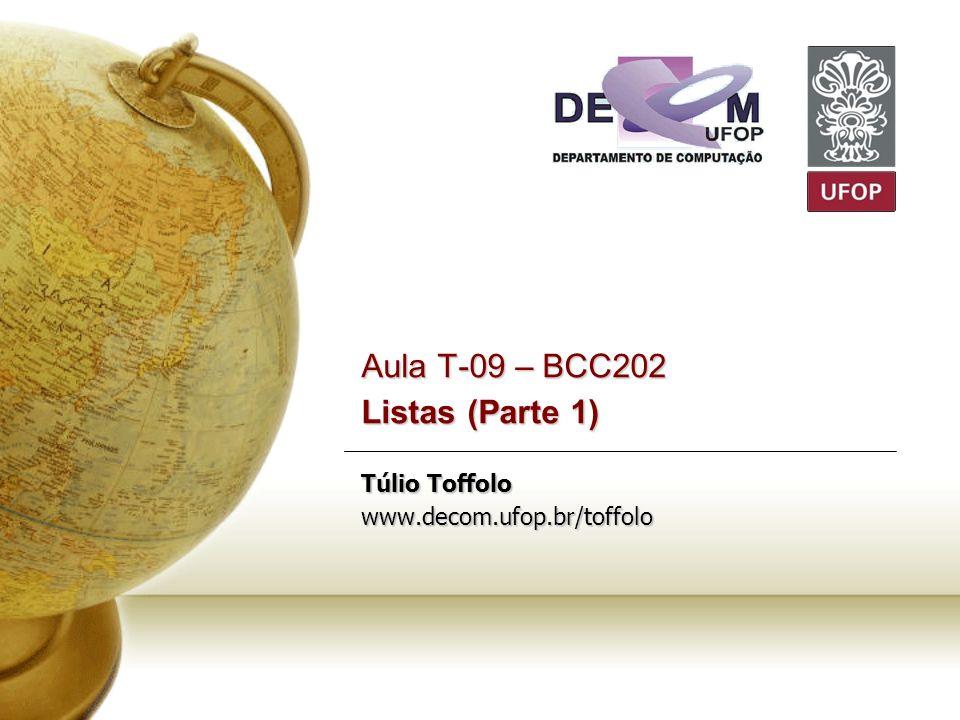 Aula T-09 – BCC202 Listas (Parte 1) Túlio Toffolo www. decom. ufop