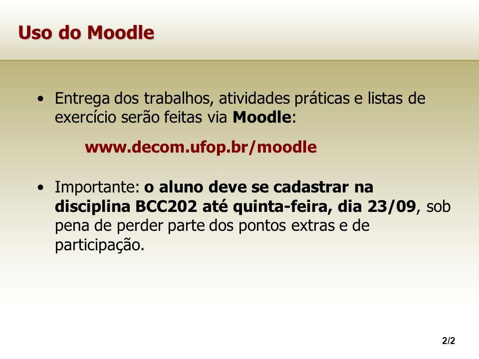 Uso do Moodle Entrega dos trabalhos, atividades práticas e listas de exercício serão feitas via Moodle:
