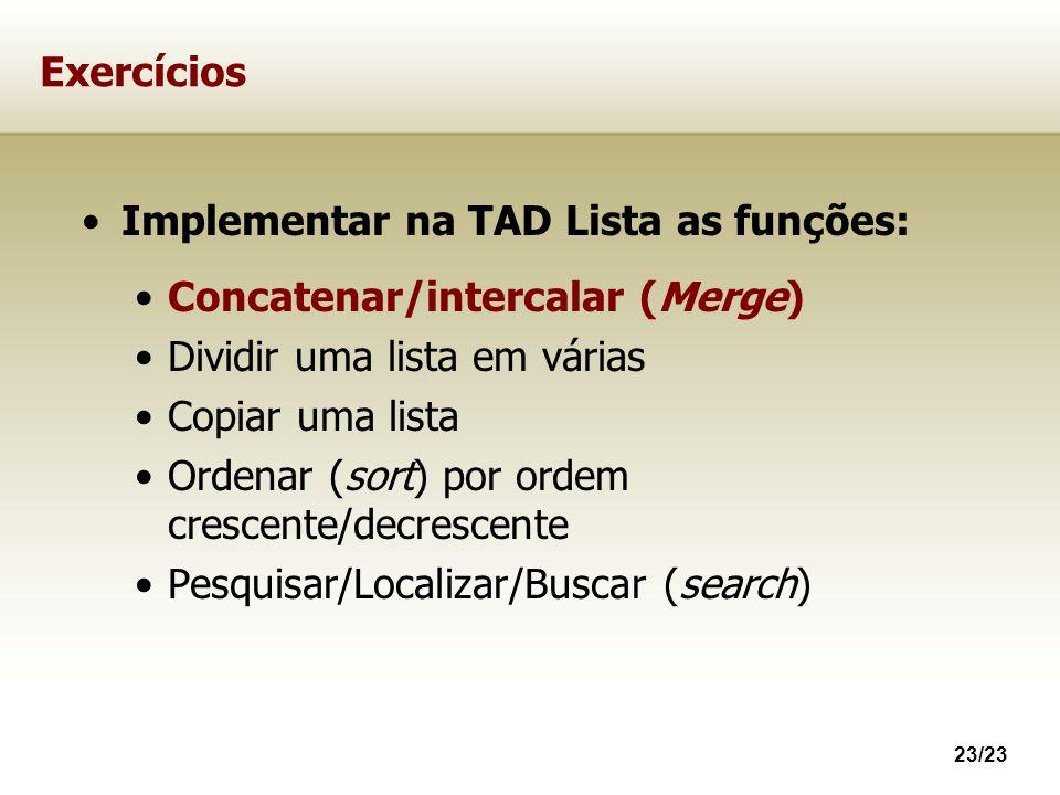 Exercícios Implementar na TAD Lista as funções: Concatenar/intercalar (Merge) Dividir uma lista em várias.