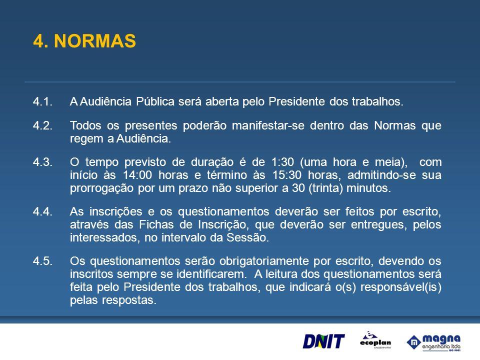 4. NORMAS 4.1. A Audiência Pública será aberta pelo Presidente dos trabalhos.