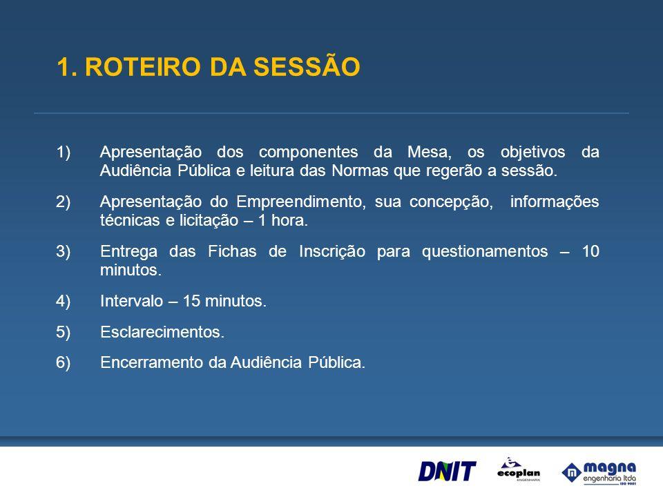 1. ROTEIRO DA SESSÃOApresentação dos componentes da Mesa, os objetivos da Audiência Pública e leitura das Normas que regerão a sessão.