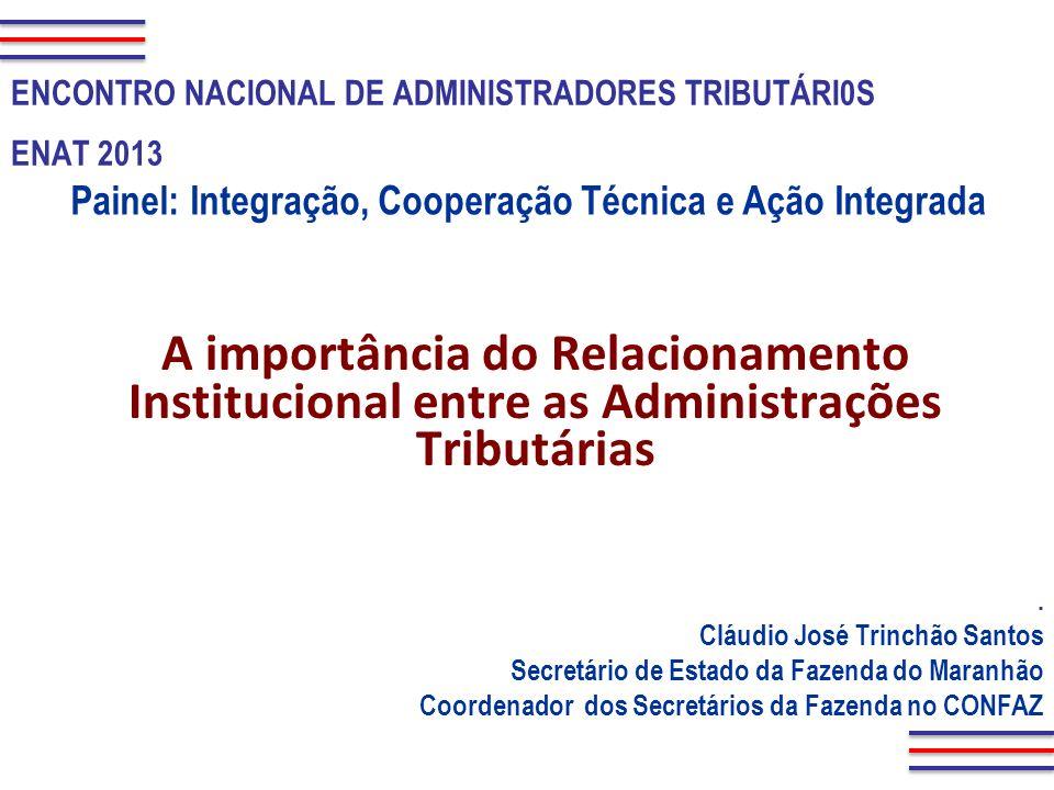 3/23/2017ENCONTRO NACIONAL DE ADMINISTRADORES TRIBUTÁRI0S. ENAT 2013. Painel: Integração, Cooperação Técnica e Ação Integrada.