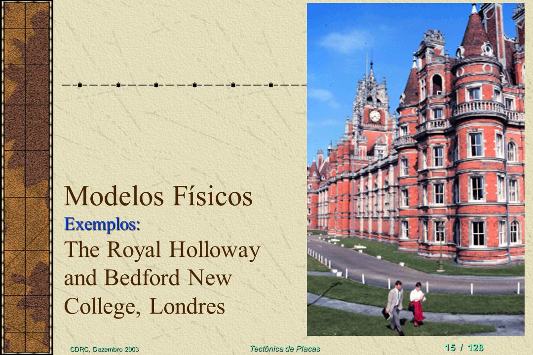 Modelos Físicos Exemplos: The Royal Holloway and Bedford New College, Londres