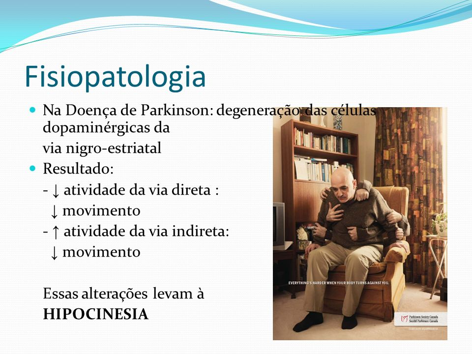 FisiopatologiaNa Doença de Parkinson: degeneração das células dopaminérgicas da. via nigro-estriatal.