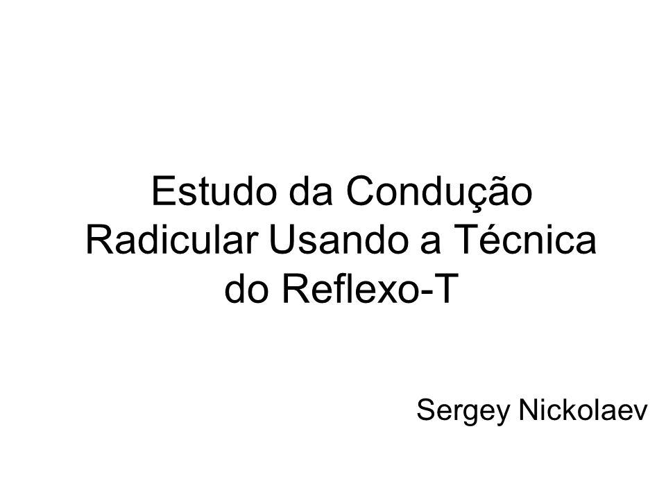 Estudo da Condução Radicular Usando a Técnica do Reflexo-T