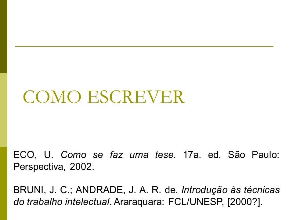COMO ESCREVER ECO, U. Como se faz uma tese. 17a. ed. São Paulo: Perspectiva, 2002.