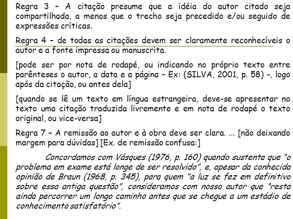 Regra 3 – A citação presume que a idéia do autor citado seja compartilhada, a menos que o trecho seja precedido e/ou seguido de expressões críticas.
