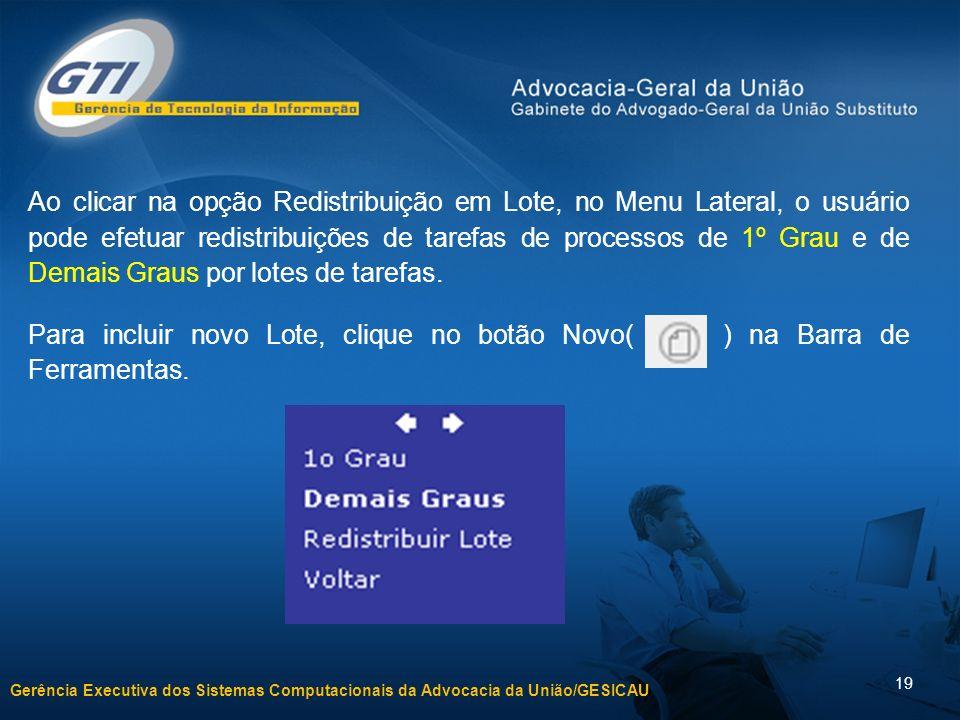 Ao clicar na opção Redistribuição em Lote, no Menu Lateral, o usuário pode efetuar redistribuições de tarefas de processos de 1º Grau e de Demais Graus por lotes de tarefas.