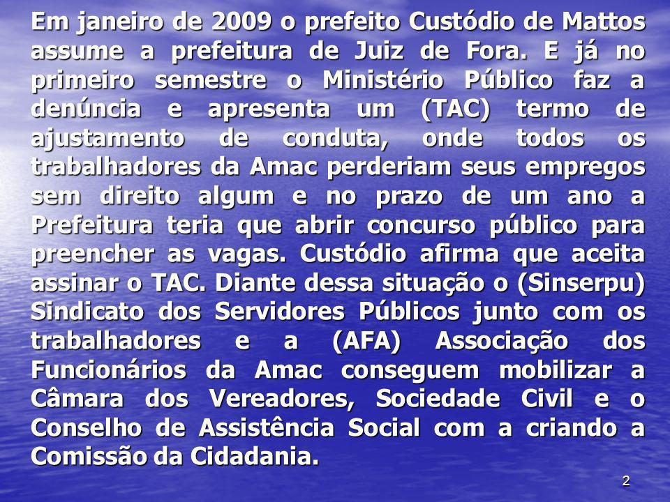 Em janeiro de 2009 o prefeito Custódio de Mattos assume a prefeitura de Juiz de Fora.