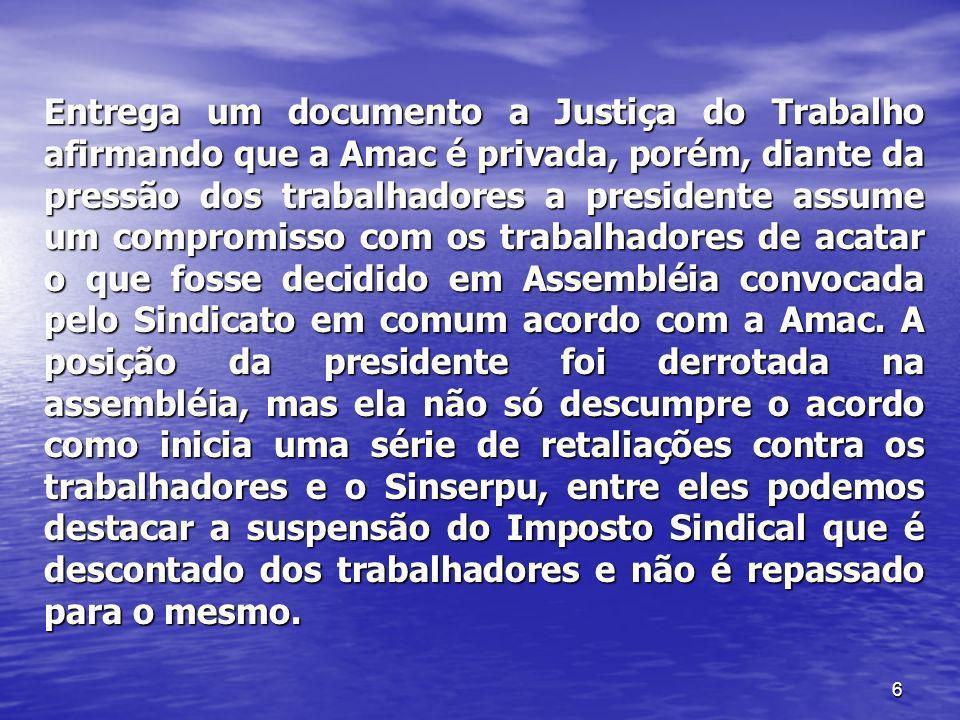 Entrega um documento a Justiça do Trabalho afirmando que a Amac é privada, porém, diante da pressão dos trabalhadores a presidente assume um compromisso com os trabalhadores de acatar o que fosse decidido em Assembléia convocada pelo Sindicato em comum acordo com a Amac.