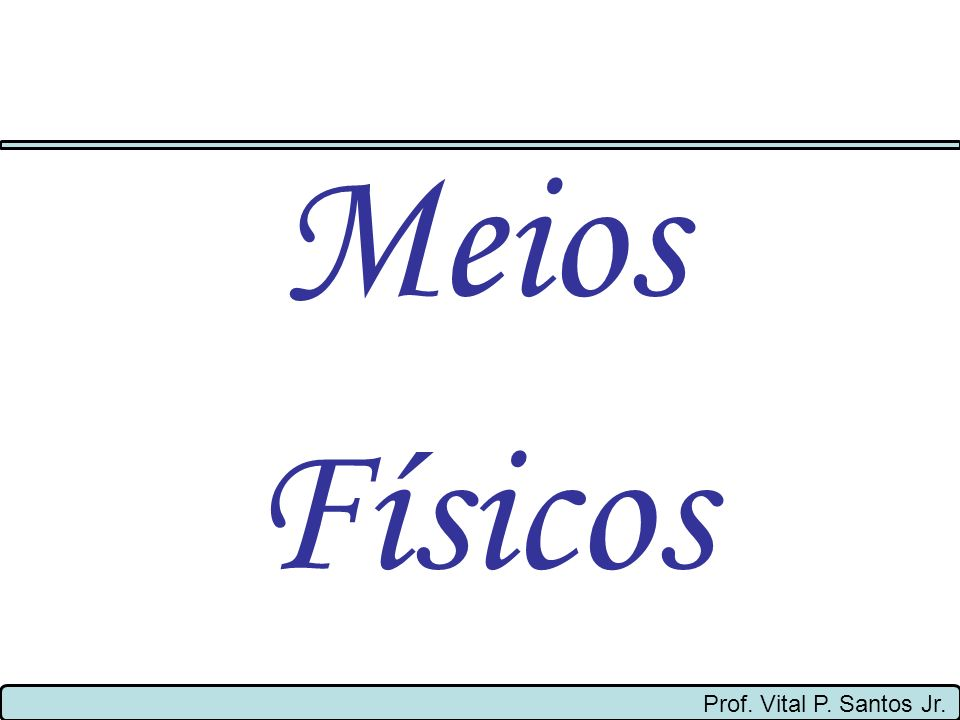 Meios Físicos Prof. Vital P. Santos Jr.